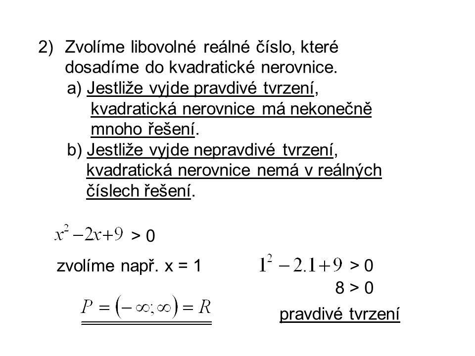 2)Zvolíme libovolné reálné číslo, které dosadíme do kvadratické nerovnice.