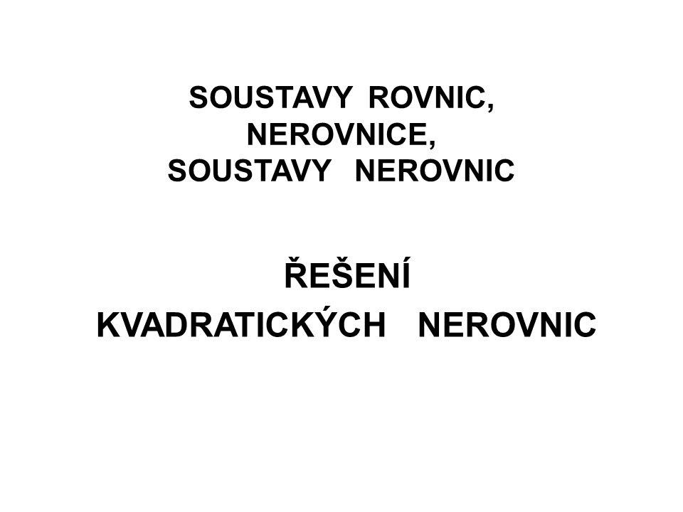 SOUSTAVY ROVNIC, NEROVNICE, SOUSTAVY NEROVNIC ŘEŠENÍ KVADRATICKÝCH NEROVNIC