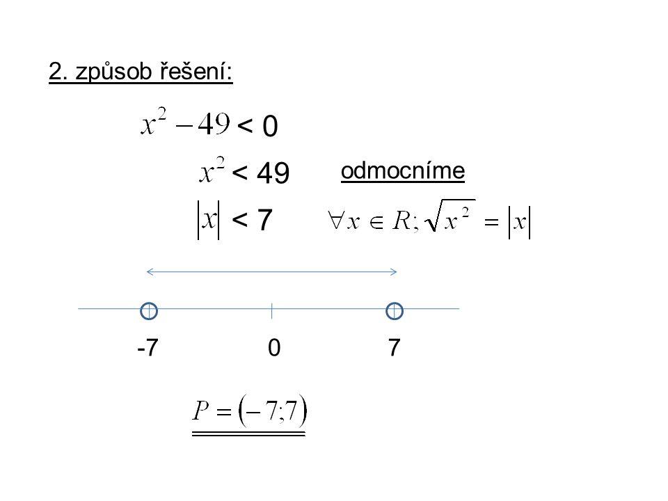 < 0 2. způsob řešení: 0-7 < 49 < 7 7 odmocníme