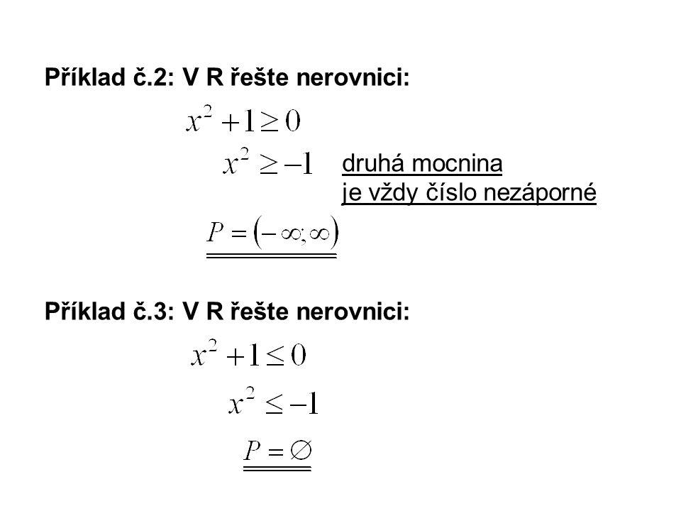 Příklad č.2: V R řešte nerovnici: druhá mocnina je vždy číslo nezáporné Příklad č.3: V R řešte nerovnici: