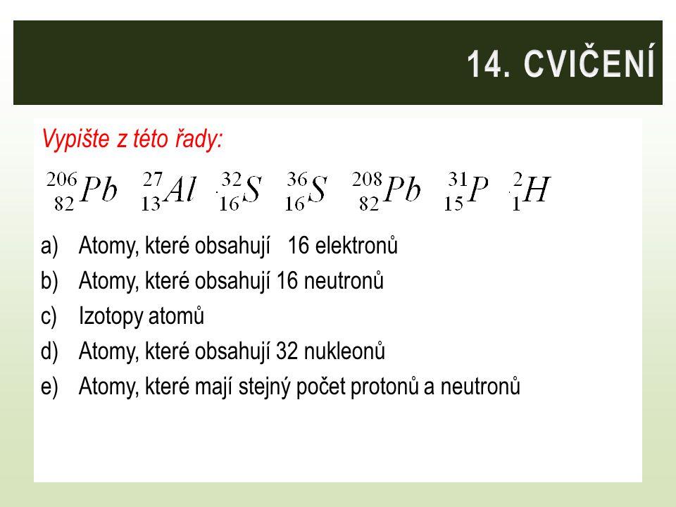 Vypište z této řady: a)Atomy, které obsahují 16 elektronů b)Atomy, které obsahují 16 neutronů c)Izotopy atomů d)Atomy, které obsahují 32 nukleonů e)At
