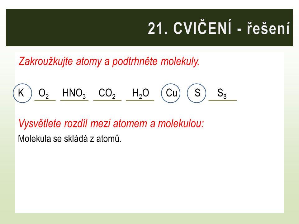 Zakroužkujte atomy a podtrhněte molekuly. K O 2 HNO 3 CO 2 H 2 O Cu S S 8 Vysvětlete rozdíl mezi atomem a molekulou: Molekula se skládá z atomů.