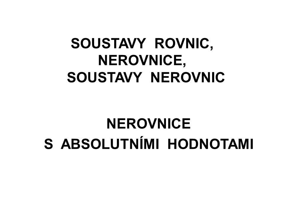 SOUSTAVY ROVNIC, NEROVNICE, SOUSTAVY NEROVNIC NEROVNICE S ABSOLUTNÍMI HODNOTAMI