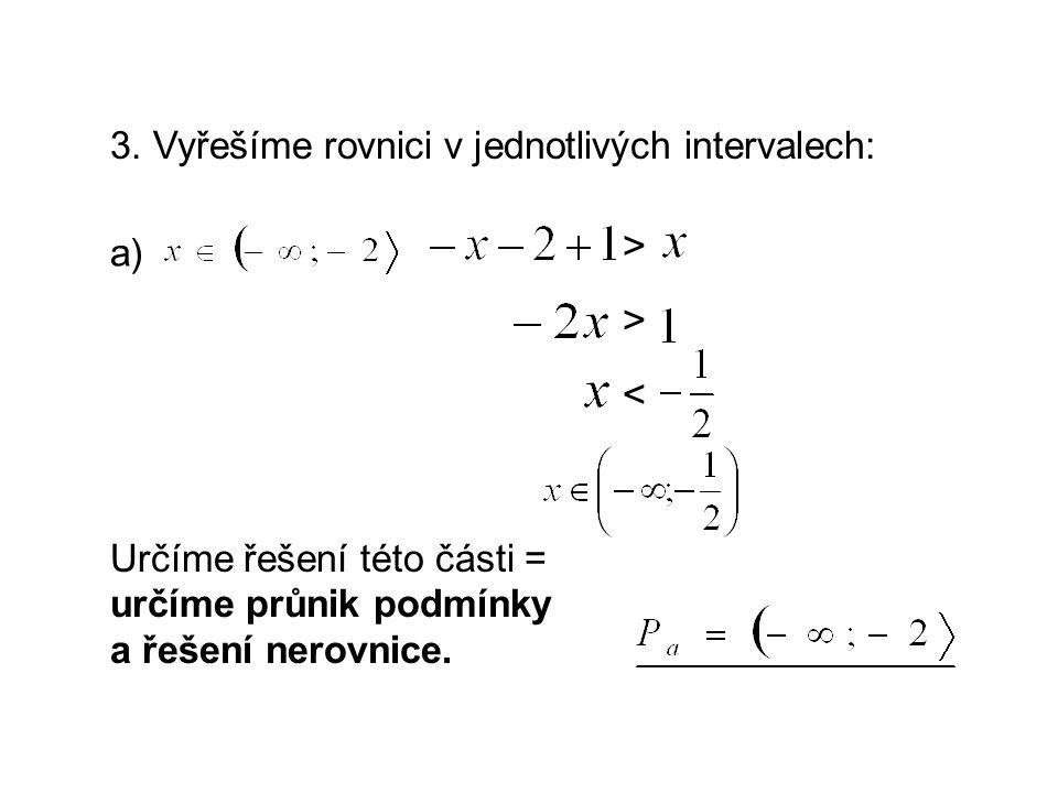 3. Vyřešíme rovnici v jednotlivých intervalech: a) Určíme řešení této části = určíme průnik podmínky a řešení nerovnice. > > <