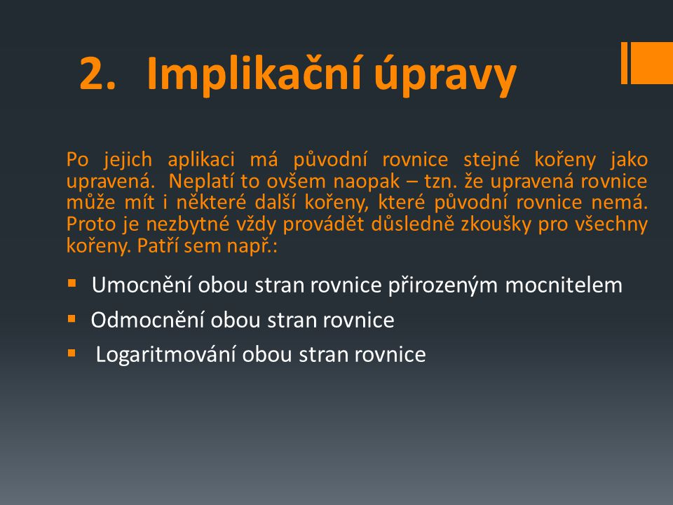 2.Implikační úpravy Po jejich aplikaci má původní rovnice stejné kořeny jako upravená.