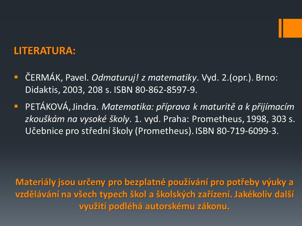 LITERATURA:  ČERMÁK, Pavel. Odmaturuj. z matematiky.