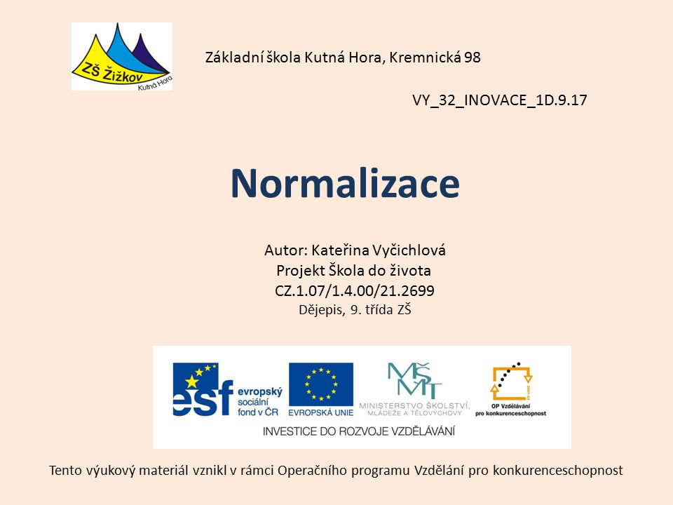 VY_32_INOVACE_1D.9.17 Autor: Kateřina Vyčichlová Projekt Škola do života CZ.1.07/1.4.00/21.2699 Dějepis, 9.