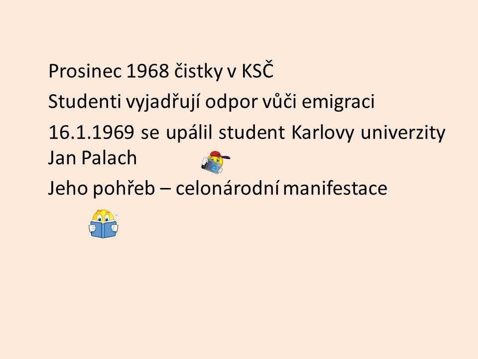 Prosinec 1968 čistky v KSČ Studenti vyjadřují odpor vůči emigraci 16.1.1969 se upálil student Karlovy univerzity Jan Palach Jeho pohřeb – celonárodní manifestace