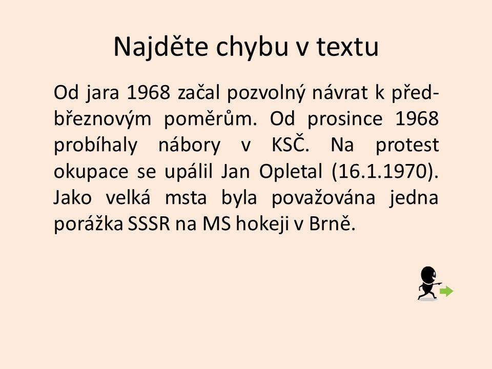 Najděte chybu v textu Od jara 1968 začal pozvolný návrat k před- březnovým poměrům.