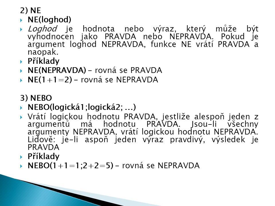 2) NE  NE(loghod)  Loghod je hodnota nebo výraz, který může být vyhodnocen jako PRAVDA nebo NEPRAVDA. Pokud je argument loghod NEPRAVDA, funkce NE v