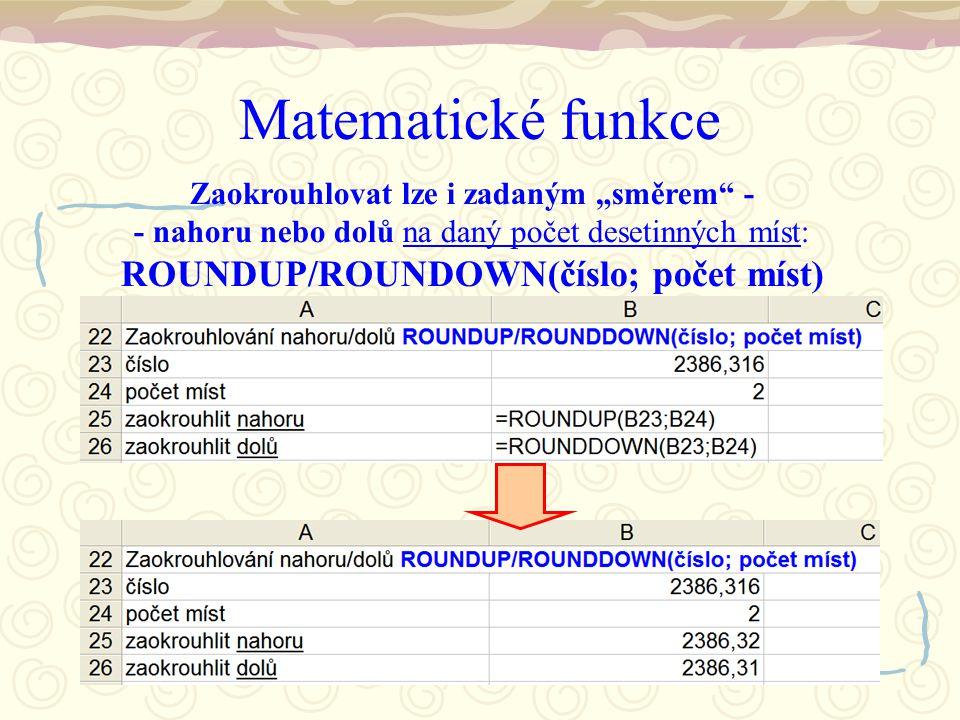 """Matematické funkce Zaokrouhlovat lze i zadaným """"směrem - - nahoru nebo dolů na daný počet desetinných míst: ROUNDUP/ROUNDOWN(číslo; počet míst)"""