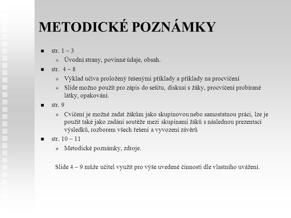 METODICKÉ POZNÁMKY str. 1 – 3   Úvodní strany, povinné údaje, obsah. str. 4 – 8   Výklad učiva proložený řešenými příklady a příklady na procvičen