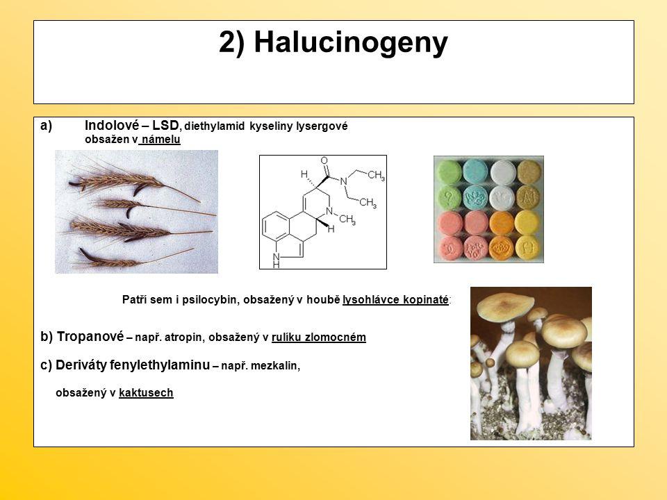 2) Halucinogeny a)Indolové – LSD, diethylamid kyseliny lysergové obsažen v námelu Patří sem i psilocybin, obsažený v houbě lysohlávce kopinaté: b) Tro