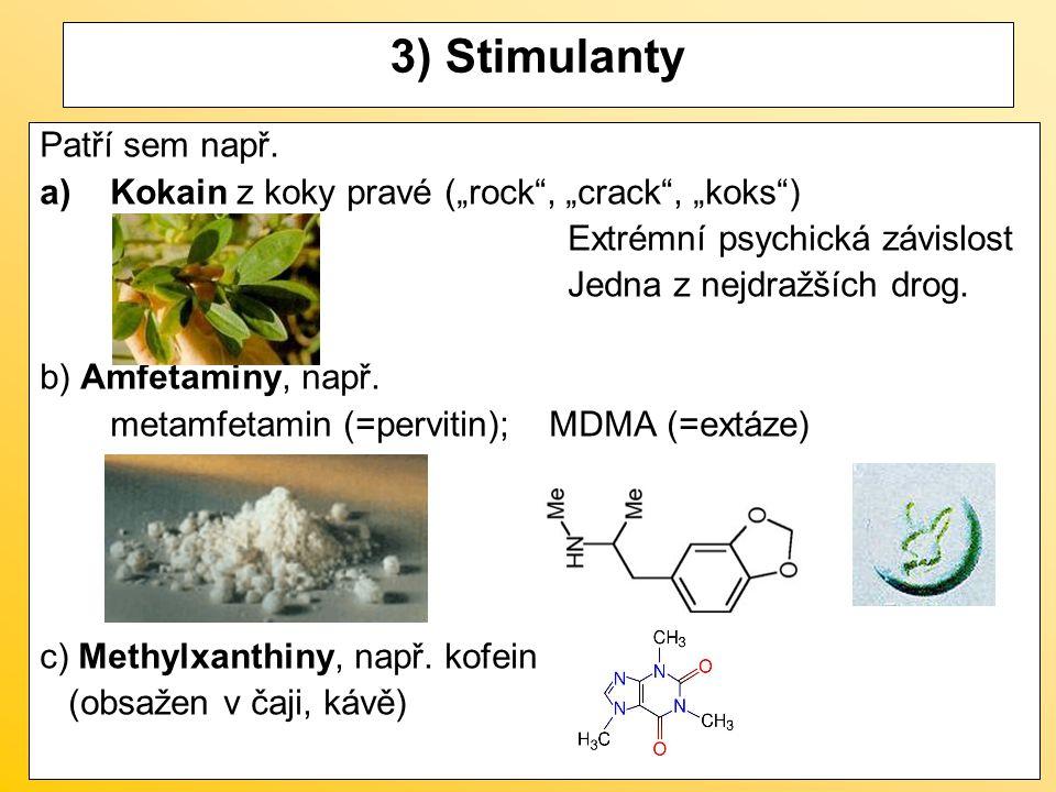 """3) Stimulanty Patří sem např. a)Kokain z koky pravé (""""rock"""", """"crack"""", """"koks"""") Extrémní psychická závislost Jedna z nejdražších drog. b) Amfetaminy, na"""