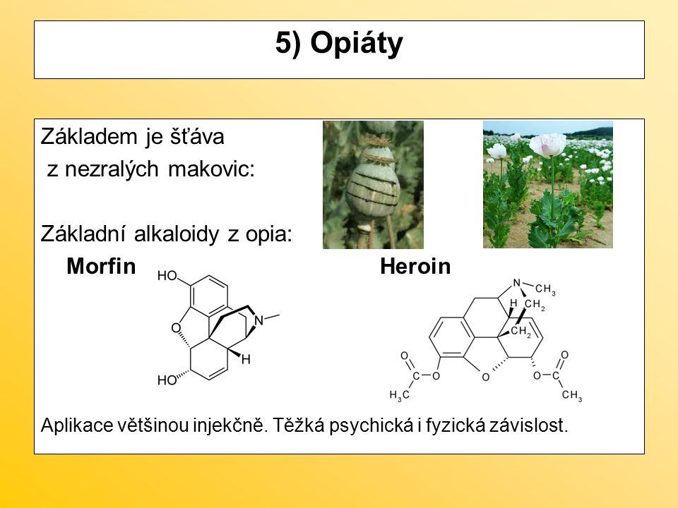 5) Opiáty Základem je šťáva z nezralých makovic: Základní alkaloidy z opia: MorfinHeroin Aplikace většinou injekčně. Těžká psychická i fyzická závislo