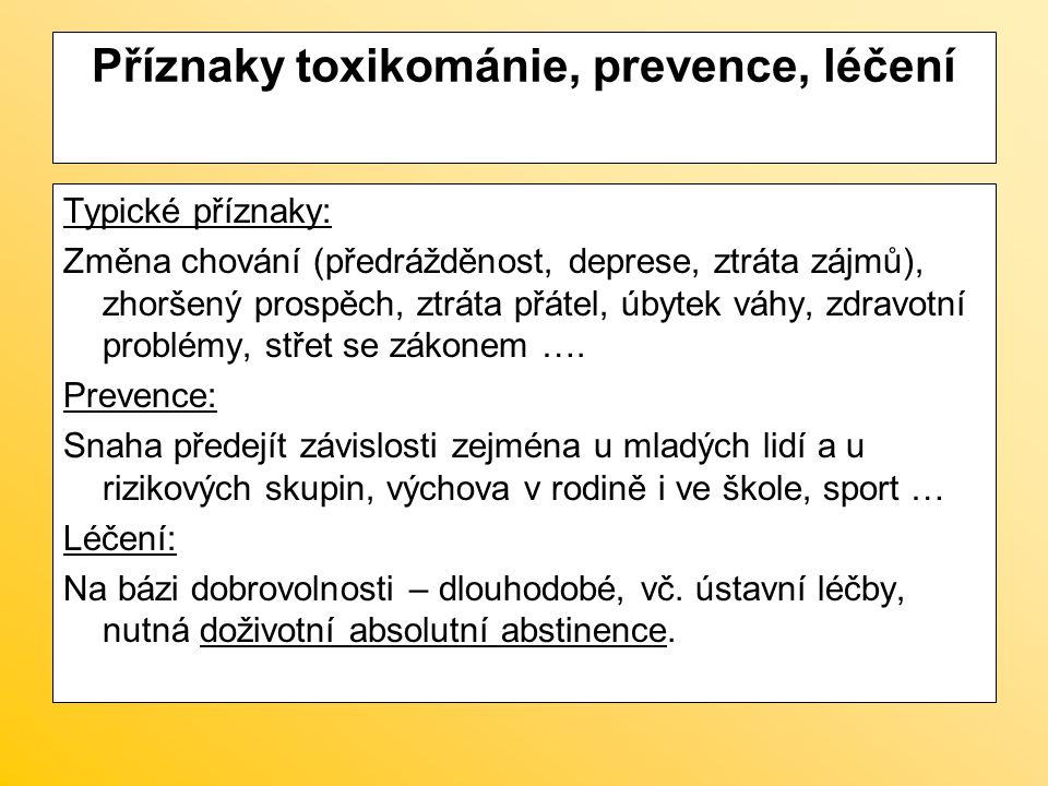 Příznaky toxikománie, prevence, léčení Typické příznaky: Změna chování (předrážděnost, deprese, ztráta zájmů), zhoršený prospěch, ztráta přátel, úbyte