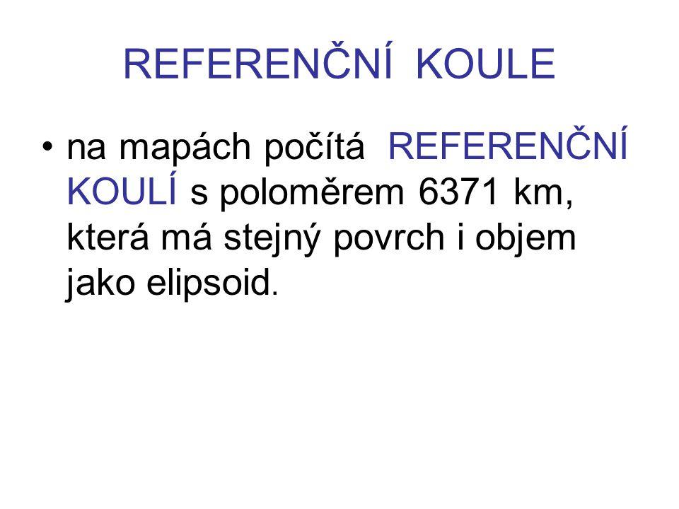 REFERENČNÍ KOULE na mapách počítá REFERENČNÍ KOULÍ s poloměrem 6371 km, která má stejný povrch i objem jako elipsoid.