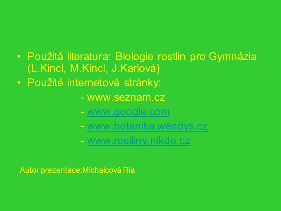 Použitá literatura: Biologie rostlin pro Gymnázia (L.Kincl, M.Kincl, J.Karlová) Použité internetové stránky: - www.seznam.cz - www.google.comwww.googl