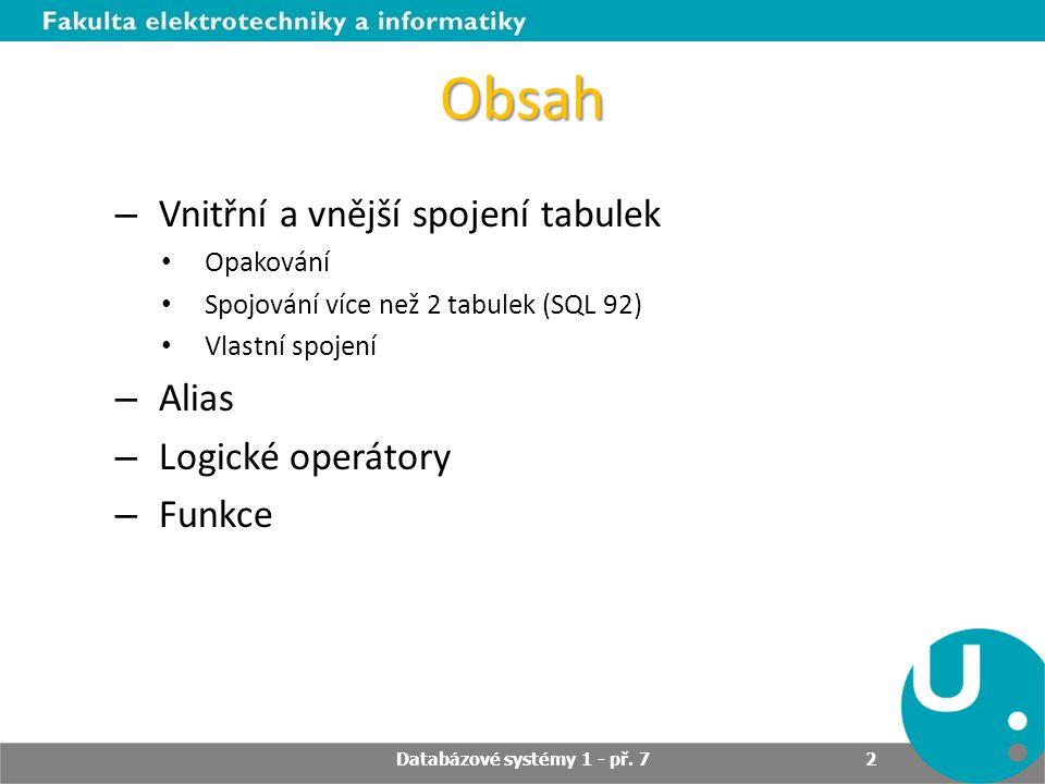 Obsah – Vnitřní a vnější spojení tabulek Opakování Spojování více než 2 tabulek (SQL 92) Vlastní spojení – Alias – Logické operátory – Funkce Databázo