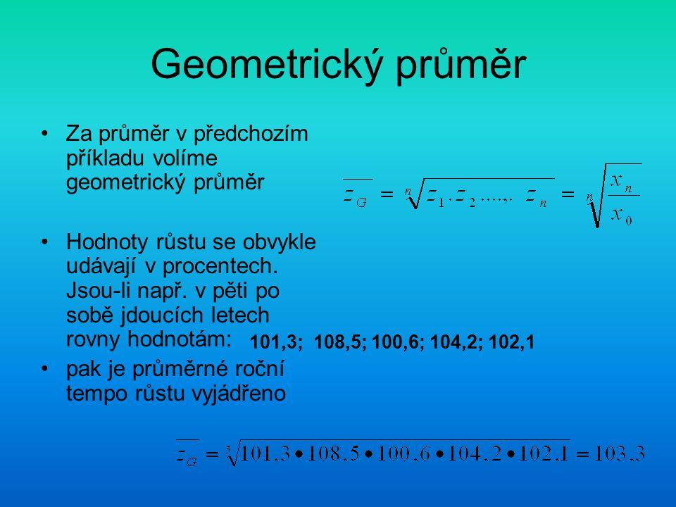 Geometrický průměr Za průměr v předchozím příkladu volíme geometrický průměr Hodnoty růstu se obvykle udávají v procentech. Jsou-li např. v pěti po so