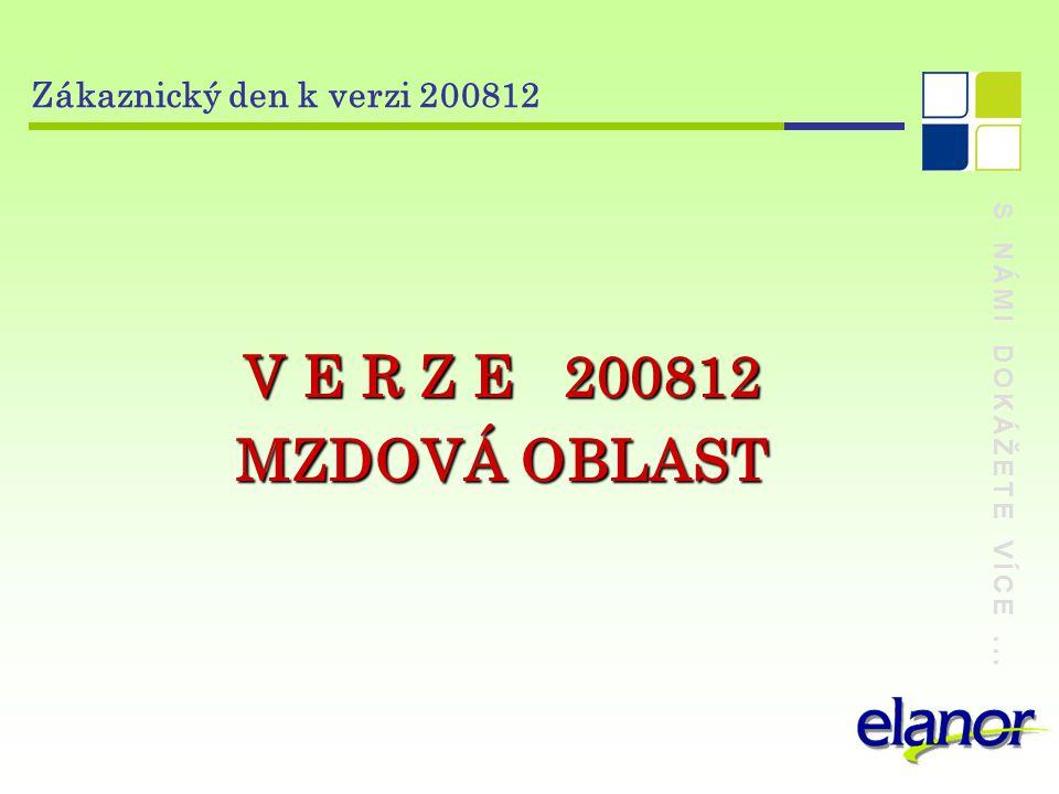 S NÁMI DOKÁŽETE VÍCE... Zákaznický den k verzi 200812 V E R Z E 200812 MZDOVÁ OBLAST