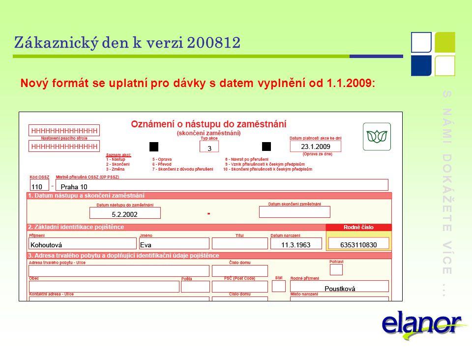 S NÁMI DOKÁŽETE VÍCE... Zákaznický den k verzi 200812 Nový formát se uplatní pro dávky s datem vyplnění od 1.1.2009: