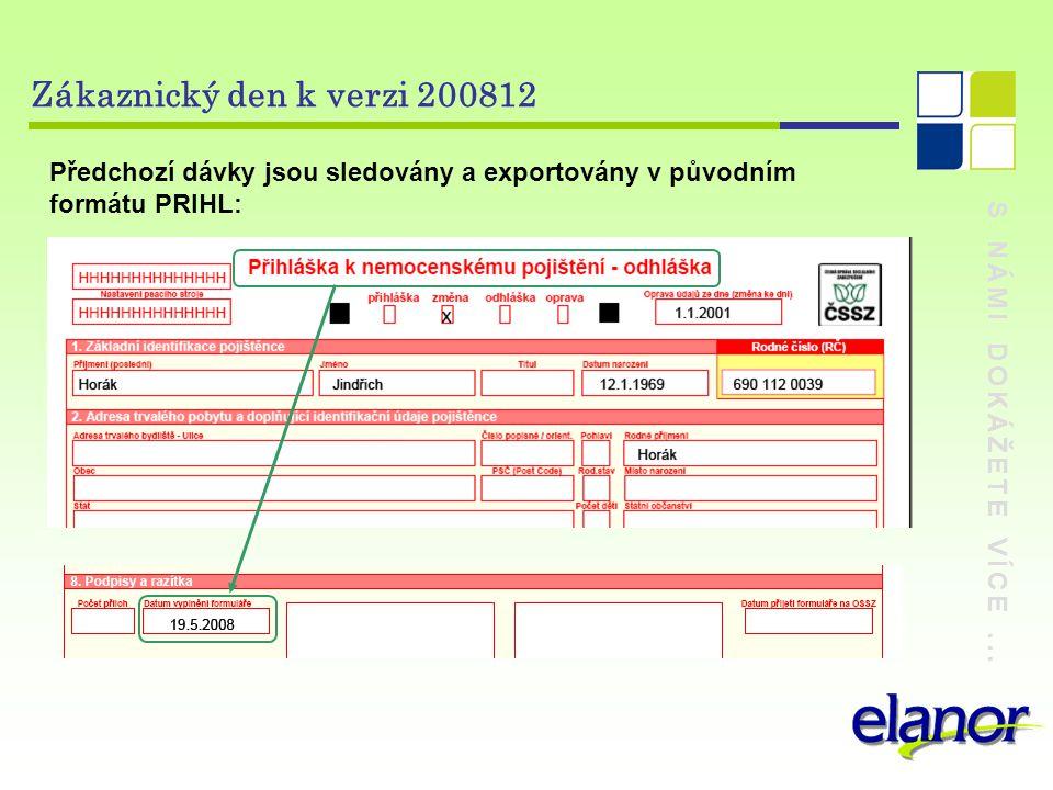 S NÁMI DOKÁŽETE VÍCE... Zákaznický den k verzi 200812 Předchozí dávky jsou sledovány a exportovány v původním formátu PRIHL: