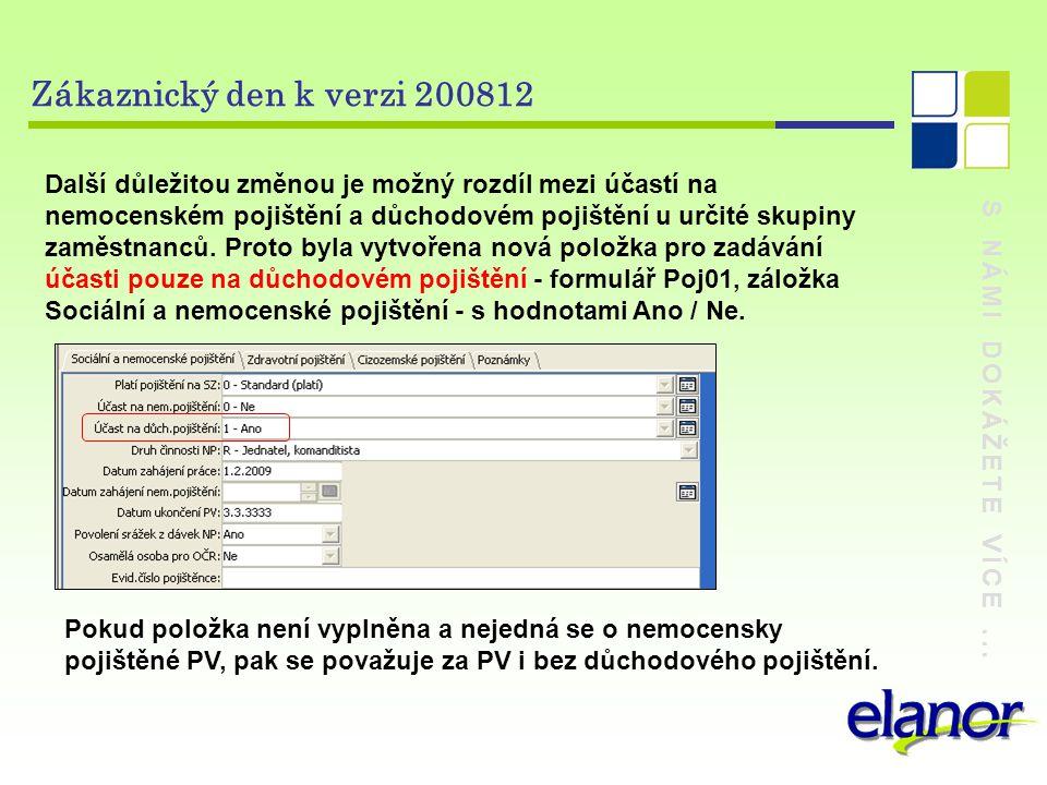 S NÁMI DOKÁŽETE VÍCE... Zákaznický den k verzi 200812 Další důležitou změnou je možný rozdíl mezi účastí na nemocenském pojištění a důchodovém pojiště