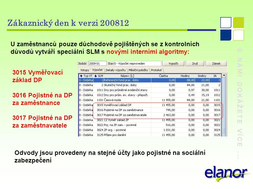 S NÁMI DOKÁŽETE VÍCE... Zákaznický den k verzi 200812 U zaměstnanců pouze důchodově pojištěných se z kontrolních důvodů vytváří speciální SLM s novými