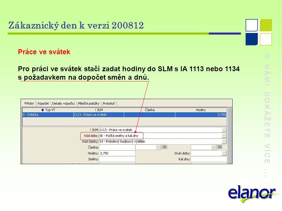 S NÁMI DOKÁŽETE VÍCE... Zákaznický den k verzi 200812 Práce ve svátek Pro práci ve svátek stačí zadat hodiny do SLM s IA 1113 nebo 1134 s požadavkem n