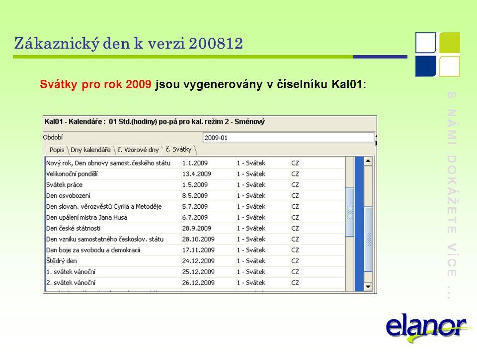 S NÁMI DOKÁŽETE VÍCE... Zákaznický den k verzi 200812 Svátky pro rok 2009 jsou vygenerovány v číselníku Kal01: