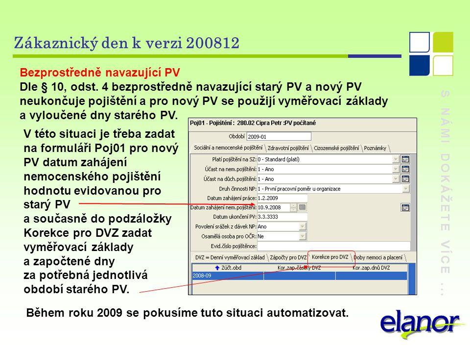 S NÁMI DOKÁŽETE VÍCE... Zákaznický den k verzi 200812 Bezprostředně navazující PV Dle § 10, odst. 4 bezprostředně navazující starý PV a nový PV neukon