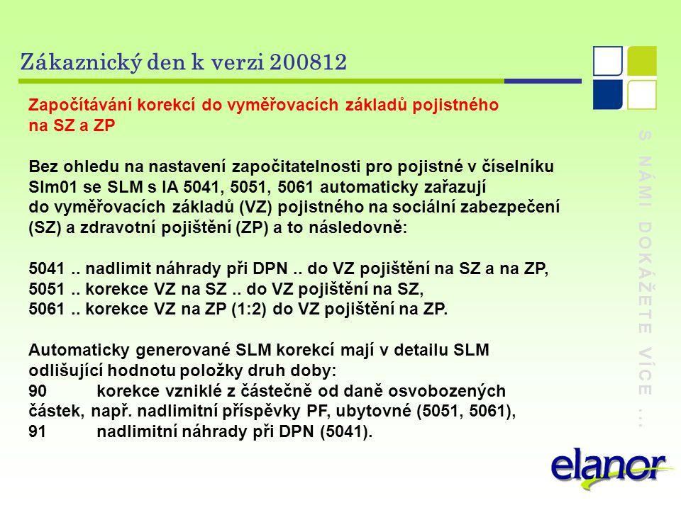 S NÁMI DOKÁŽETE VÍCE... Zákaznický den k verzi 200812 Započítávání korekcí do vyměřovacích základů pojistného na SZ a ZP Bez ohledu na nastavení započ