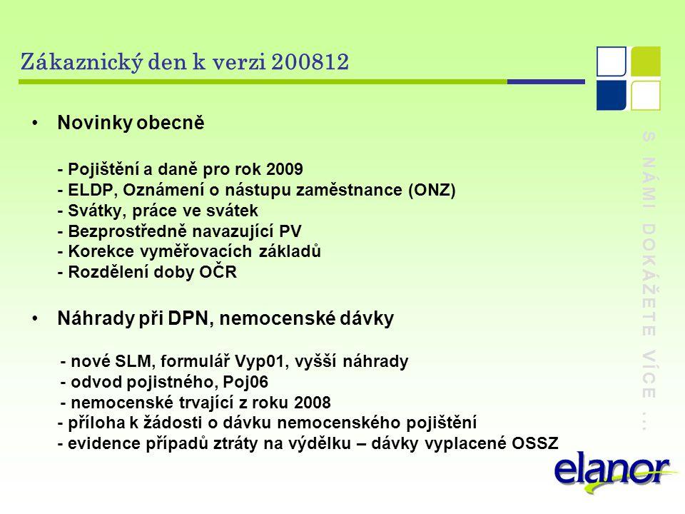 S NÁMI DOKÁŽETE VÍCE... Zákaznický den k verzi 200812 Novinky obecně - Pojištění a daně pro rok 2009 - ELDP, Oznámení o nástupu zaměstnance (ONZ) - Sv