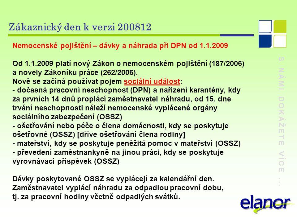 S NÁMI DOKÁŽETE VÍCE... Zákaznický den k verzi 200812 Nemocenské pojištění – dávky a náhrada při DPN od 1.1.2009 Od 1.1.2009 platí nový Zákon o nemoce