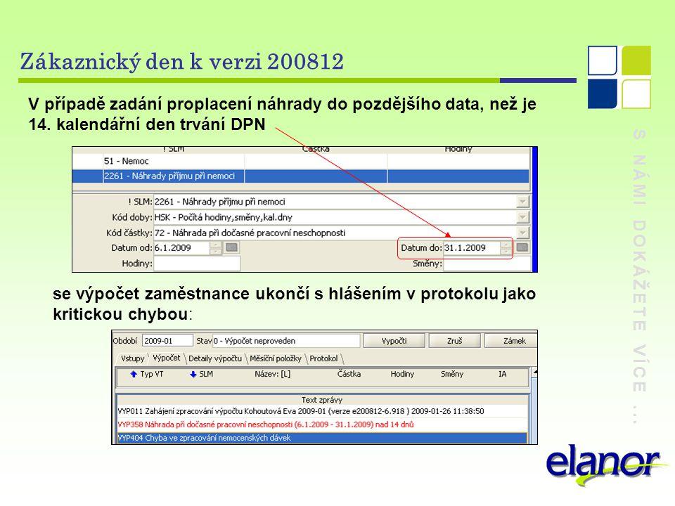 S NÁMI DOKÁŽETE VÍCE... Zákaznický den k verzi 200812 V případě zadání proplacení náhrady do pozdějšího data, než je 14. kalendářní den trvání DPN se
