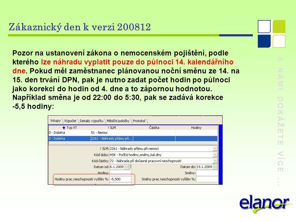 S NÁMI DOKÁŽETE VÍCE... Zákaznický den k verzi 200812 Pozor na ustanovení zákona o nemocenském pojištění, podle kterého lze náhradu vyplatit pouze do