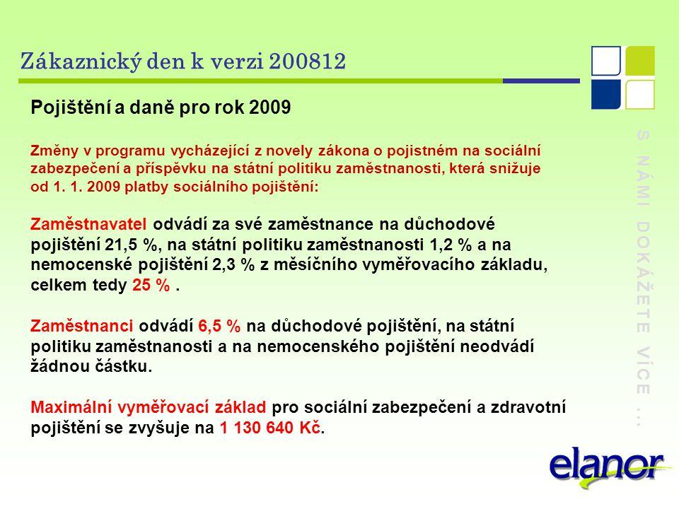 S NÁMI DOKÁŽETE VÍCE... Zákaznický den k verzi 200812 Pojištění a daně pro rok 2009 Změny v programu vycházející z novely zákona o pojistném na sociál