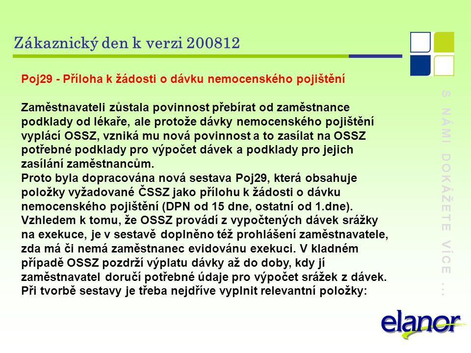 S NÁMI DOKÁŽETE VÍCE... Zákaznický den k verzi 200812 Poj29 - Příloha k žádosti o dávku nemocenského pojištění Zaměstnavateli zůstala povinnost přebír