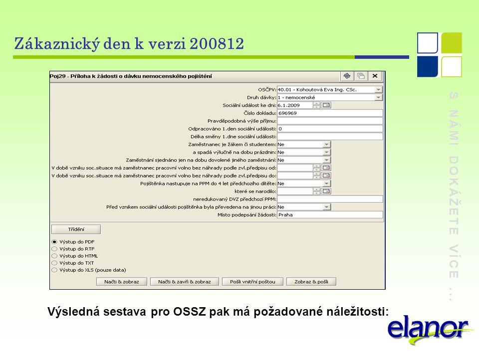 S NÁMI DOKÁŽETE VÍCE... Zákaznický den k verzi 200812 Výsledná sestava pro OSSZ pak má požadované náležitosti: