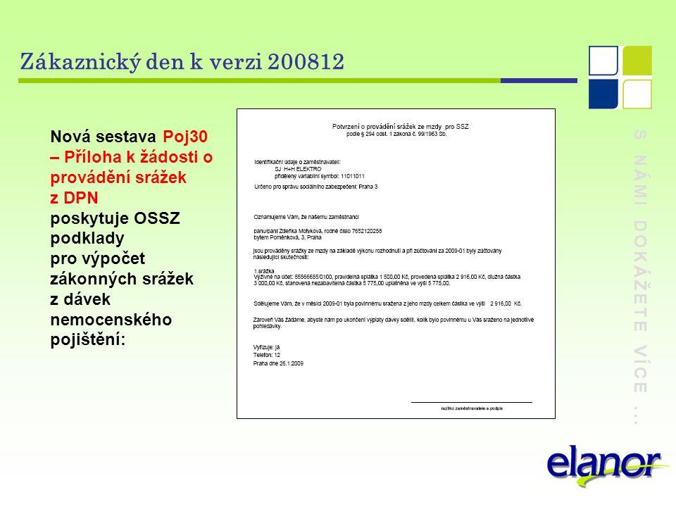 S NÁMI DOKÁŽETE VÍCE... Zákaznický den k verzi 200812 Nová sestava Poj30 – Příloha k žádosti o provádění srážek z DPN poskytuje OSSZ podklady pro výpo