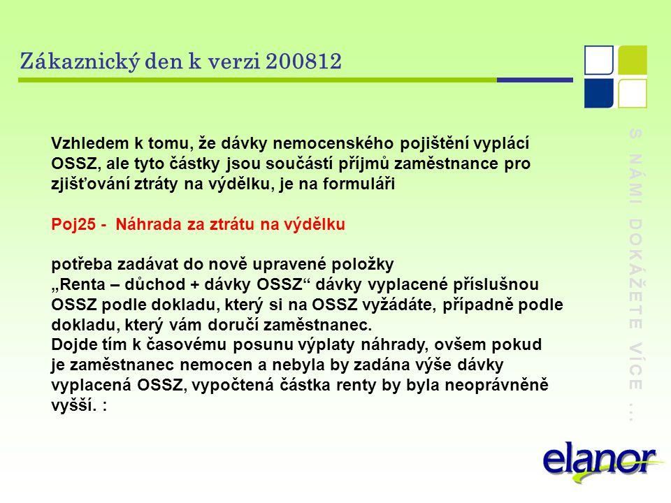 S NÁMI DOKÁŽETE VÍCE... Zákaznický den k verzi 200812 Vzhledem k tomu, že dávky nemocenského pojištění vyplácí OSSZ, ale tyto částky jsou součástí pří