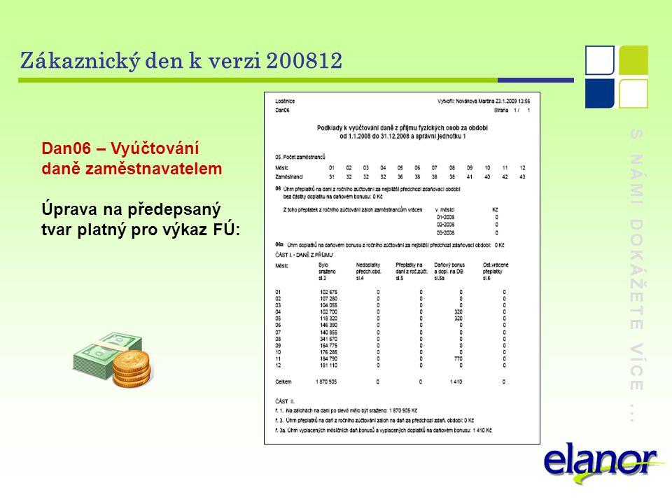 S NÁMI DOKÁŽETE VÍCE... Zákaznický den k verzi 200812 Dan06 – Vyúčtování daně zaměstnavatelem Úprava na předepsaný tvar platný pro výkaz FÚ: