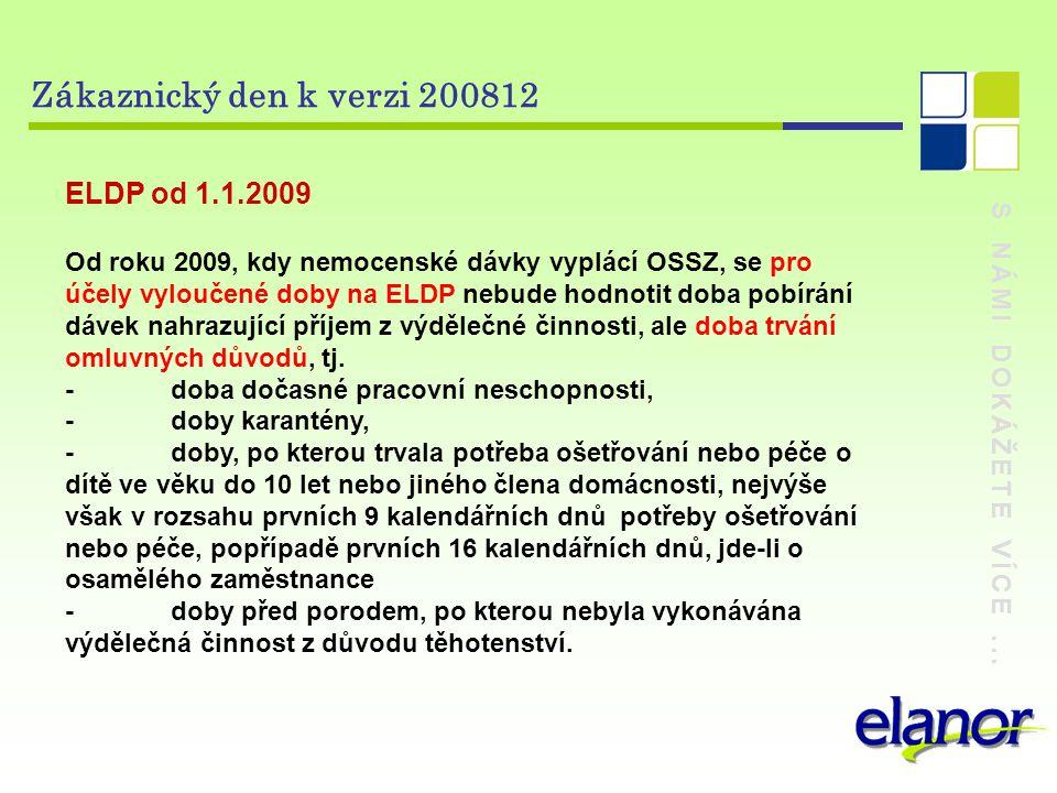 S NÁMI DOKÁŽETE VÍCE... Zákaznický den k verzi 200812 ELDP od 1.1.2009 Od roku 2009, kdy nemocenské dávky vyplácí OSSZ, se pro účely vyloučené doby na
