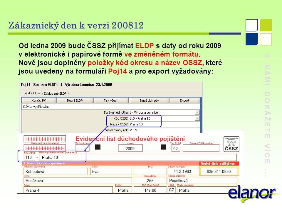 S NÁMI DOKÁŽETE VÍCE... Zákaznický den k verzi 200812 Od ledna 2009 bude ČSSZ přijímat ELDP s daty od roku 2009 v elektronické i papírové formě ve změ