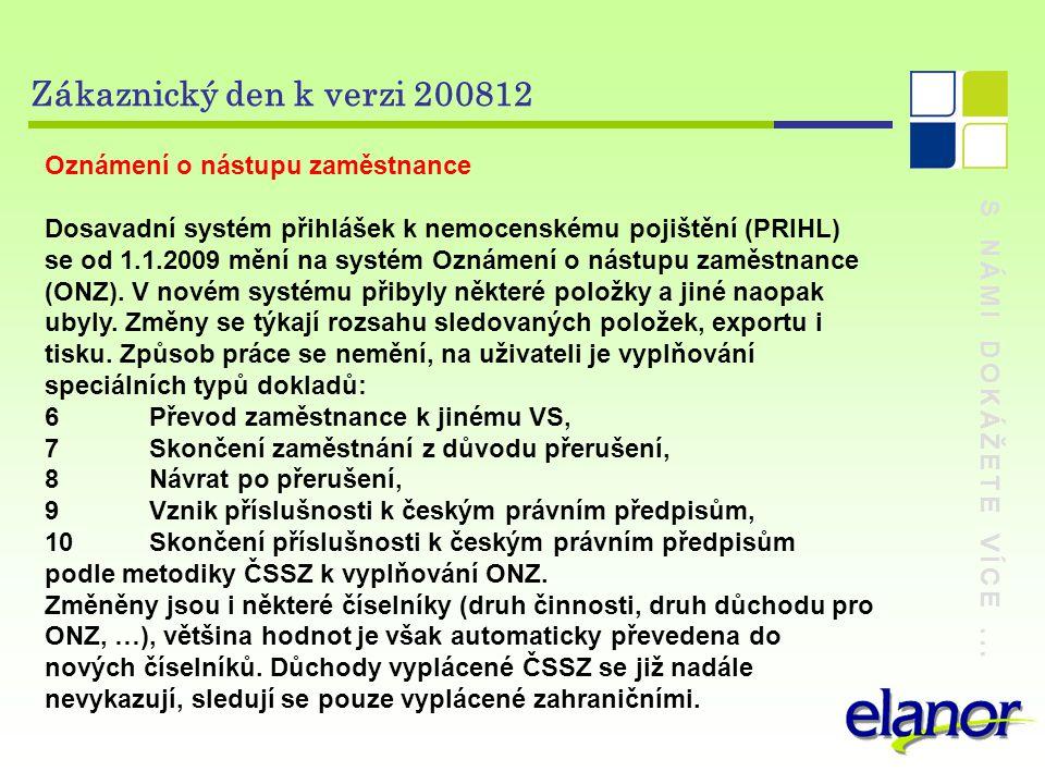 S NÁMI DOKÁŽETE VÍCE... Zákaznický den k verzi 200812 Oznámení o nástupu zaměstnance Dosavadní systém přihlášek k nemocenskému pojištění (PRIHL) se od