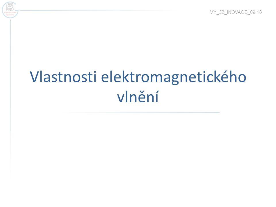 Vlastnosti elektromagnetického vlnění VY_32_INOVACE_09-18
