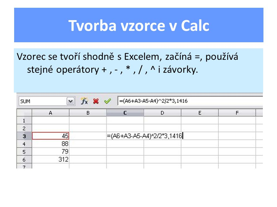 Vzorec se tvoří shodně s Excelem, začíná =, používá stejné operátory +, -, *, /, ^ i závorky.