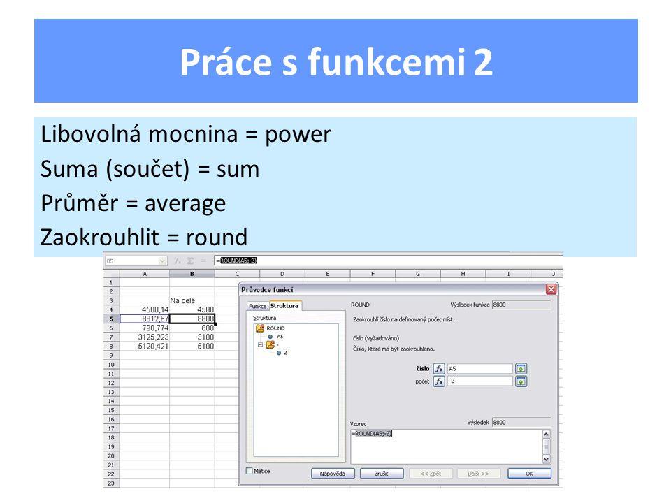 Libovolná mocnina = power Suma (součet) = sum Průměr = average Zaokrouhlit = round Práce s funkcemi 2