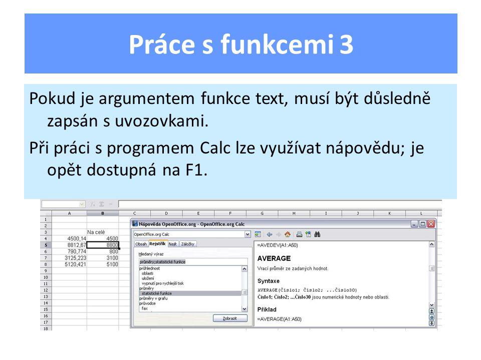 Pokud je argumentem funkce text, musí být důsledně zapsán s uvozovkami.